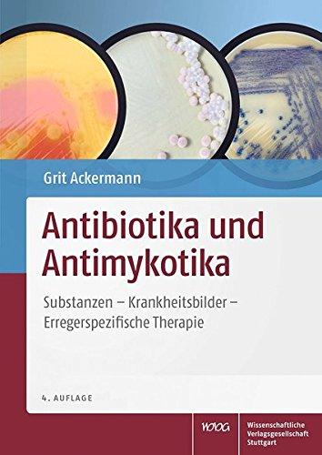 Antibiotika und Antimykotika: Substanzen - Krankheitsbilder - Erregerspezifische Therapie: Grit ...