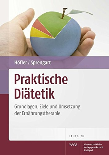 Praktische Diätetik: Grundlagen, Ziele und Umsetzung der Ernährungstherapie - Elisabeth Höfler; Petra Sprengart