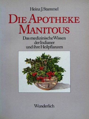 Die Apotheke Manitous. Das medizinische Wissen der: Stammel, Heinz J