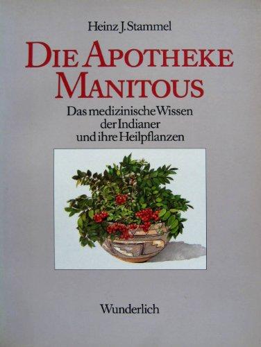 9783805204064: Die Apotheke Manitous. Das medizinische Wissen der Indianer und ihre Heilpflanzen