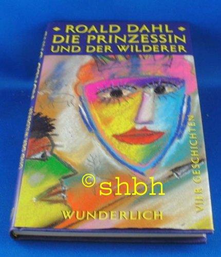 Die Prinzessin und der Wilderer. Vier Geschichten: Roald Dahl