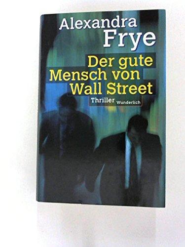 Der gute Mensch von Wall Street: Frye, Alexandra: