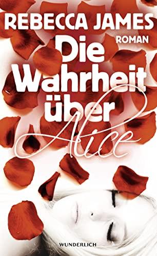 Die Wahrheit über Alice : Roman. Rebecca James. Dt. von Ulrike Wasel und Klaus Timmermann - James, Rebecca (Verfasser) und Ulrike (Übersetzer) Wasel