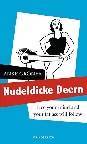 9783805250337: Nudeldicke Deern: Free your mind and your fat ass will follow