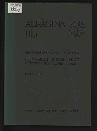 Alt-Ägina, Bd.3/1, Die vorgeschichtliche Stadt, 2 Bde.: Walter, Hans/ Florens Felten::