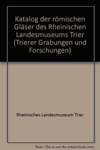 9783805300988: Katalog der römischen Gläser des Rheinischen Landesmuseums Trier (Trierer Grabungen und Forschungen) (German Edition)