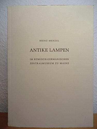 Antike Lampen: Im Römisch-Germanischen Zentralmuseum zu Mainz: Menzel, Heinz: