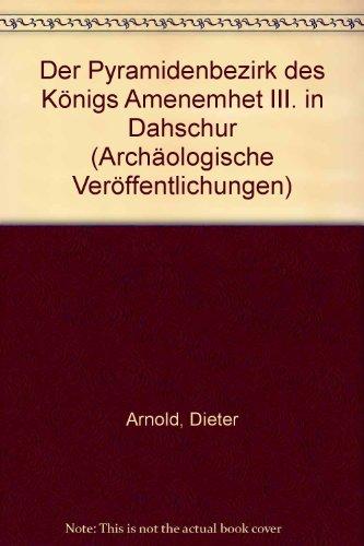 PYRAMIDENBEZIRK DES KONIGS AMENEMHET III, IN DAHSCHUR; BAND I (1) , DIE PYRAMID; DEUTSCHES ...