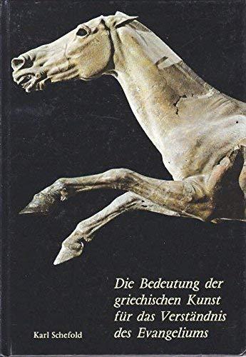 Die Bedeutung der griechischen Kunst für das: Schefold, Karl