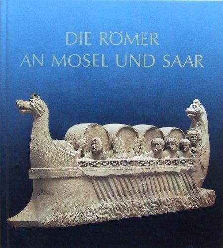 9783805307673: Die Romer an Mosel und Saar: Zeugnisse der Romerzeit in Lothringen, in Luxemburg, im Raum Trier und im Saarland (Bd. 8 der Schriftenreihe der ... Rheinland-Pfalz, Saarland) (German Edition)