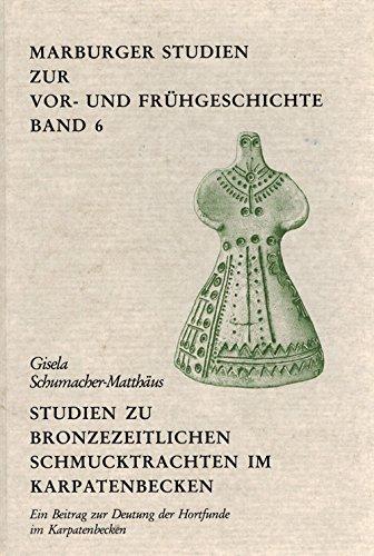 Studien zu bronzezeitlichen Schmucktrachten im Karpatenbecken: Ein: Schumacher-Matthaus, Gisela