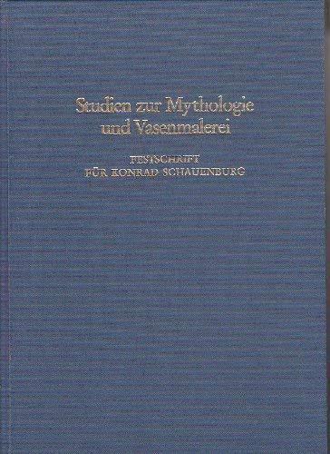 STUDIEN ZUR MYTHOLOGIE UND VASENMALEREI: KONRAD SCHAUENBURG ZUM 65. GEBURTSTAG AM 16. APRIL 1986 (...