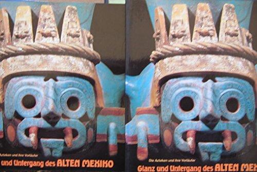 Glanz und Untergang des Alten Mexiko. Die: Ausstellungskatalog: