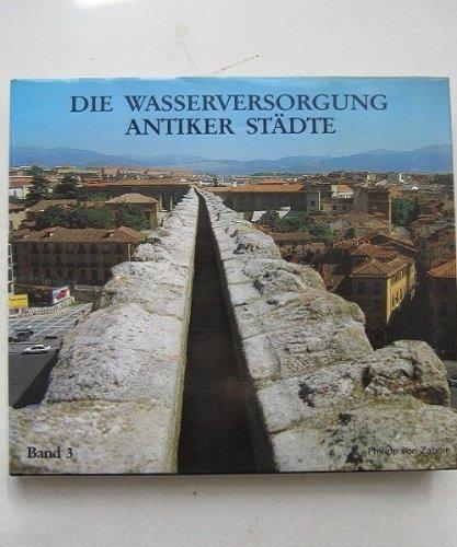 Die Wasserversorgung Antiker Stadte: Mensch und Wasser: Vorwort von Fritz