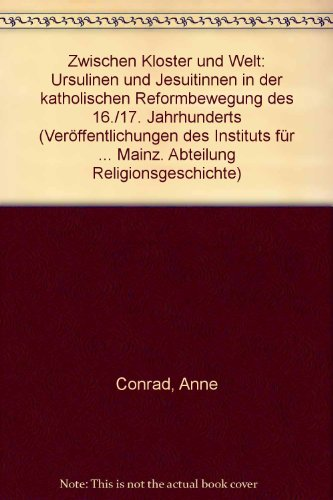 9783805312493: Zwischen Kloster und Welt: Ursulinen und Jesuitinnen in der katholischen Reformbewegung des 16./17. Jahrhunderts (Veroffentlichungen des Instituts ... Religionsgeschichte) (German Edition)