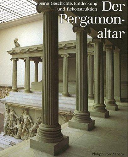 Der Pergamonaltar: Seine Geschichte, Entdeckung und Rekonstruktion