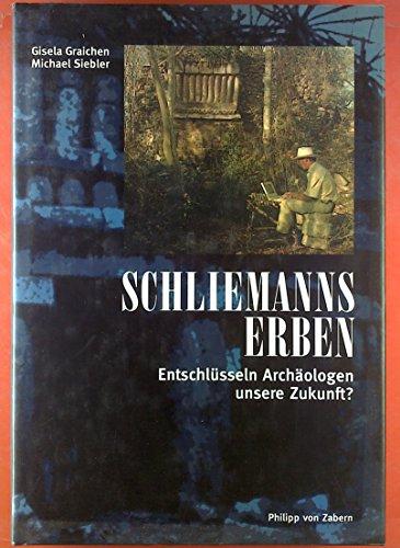 9783805318181: Schliemanns Erben. Entschlüssln Archäologen unsere Zukunft?