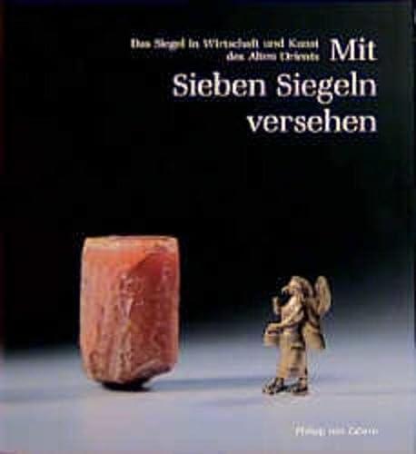 9783805320320: Mit Sieben Siegeln versehen: Das Siegel in Wirtschaft und Kunst des Alten Orients