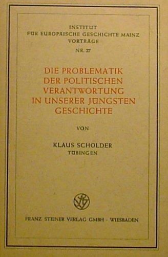 Die Problematik der politischen Verantwortung in unserer jüngsten Geschichte.: Scholder, Klaus
