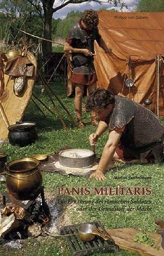 9783805323321: Panis militaris: Die Ernährung des römischen Soldaten oder der Grundstoff der Macht (Kulturgeschichte der antiken Welt) (German Edition)