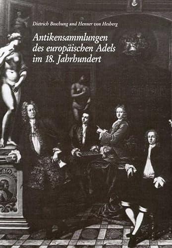 9783805324472: Antikensammlungen des europ�ischen Adels im 18. Jahrhundert als Ausdruck einer europ�ischen Identitat: Internationales Kolloquium in D�sseldorf vom 7.2.-10.2 1996 (Monumenta artis Romanae)