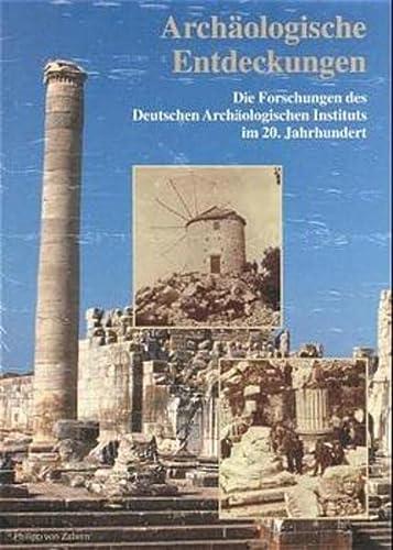 Archäologische Entdeckungen. Die Forschungen des deutschen Archäologischen: Deutsches Archäologisches Institut
