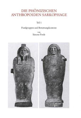 9783805326407: Die Phonizischen Anthropoiden Sarkophage, Teil 1: Fundgruppen und Bestattungskontexte (Forschungen zur Phonizisch-Punischen und Zyprischen Plastik, I)