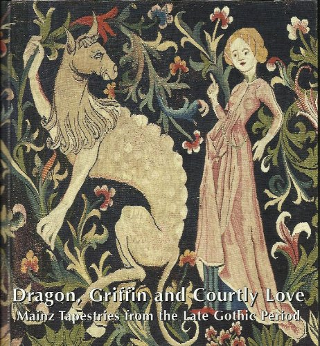 9783805326841: Dragon, griffin, and courtly love: Mainz tapestries from the late Gothic period (Publications of the Episcopal Cathedral and Diocesan Museum Mainz)