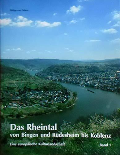 Das Rheintal von Bingen und Rüdesheim bis Koblenz. Eine europäische Kulturlandschaft.: ...