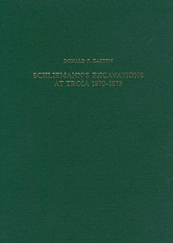 Schliemanns Excavacations at Troia 1870 - 1873.: Easton, Donald F.: