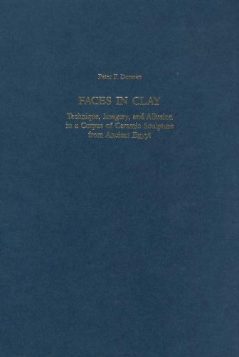 9783805329927: Faces in Clay: Technique, Imagery, and Allusion in a Corpus of Ceramic Sculpture from Ancient Egypt