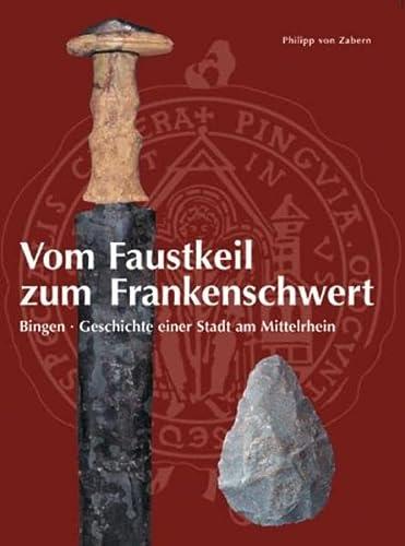 9783805332576: Vom Faustkeil zum Frankenschwert: Bingen - Geschichte einer Stadt am Mittelrhein. Band 2 der Binger Stadtgeschichte