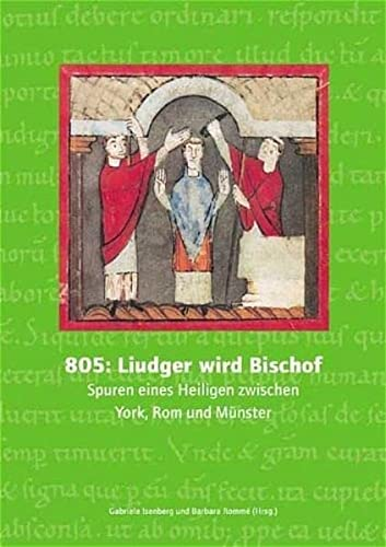 9783805334464: 805: Liudger wird Bischof. Spuren eines Heiligen zwischen York, Rom und Münster. Buch zur Ausstellung.