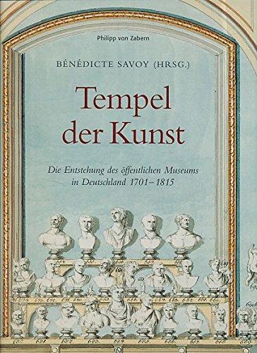 9783805336376: Tempel der Kunst: Die Geburt des öffentlichen Museums in Deutschland 1701-1815