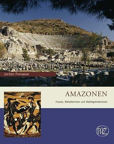 9783805337847: Amazonen: Frauen, Kämpferinnen und Städtegründerinnen