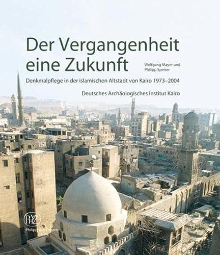 9783805337922: Der Vergangenheit eine Zukunft: Denkmalpflege in der islamischen Altstadt von Kairo 1973-2004
