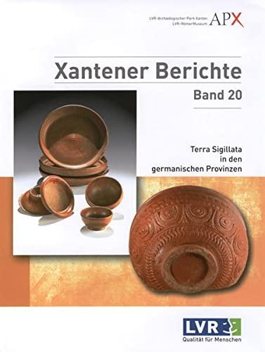 9783805343459: Terra Sigillata in den germanischen Provinzen: Kolloquium Xanten, 13.-14. November 2008 (Xantener Berichte)