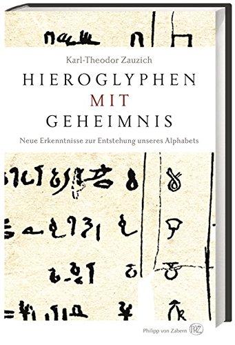 9783805347563: Hieroglyphen mit Geheimnis: Neue Erkenntnisse zur Entstehung unseres Alphabets