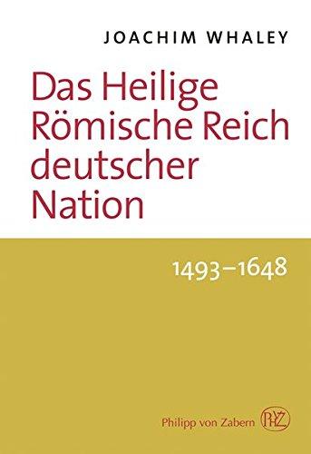 Das Heilige Römische Reich deutscher Nation und seine Territorien. 1493-1806: Joachim Whaley