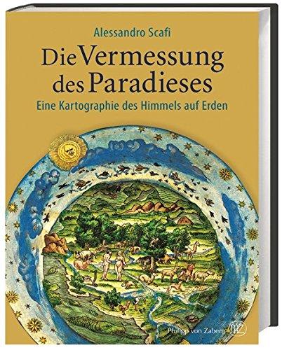 Die Vermessung des Paradieses: Eine Kartographie des Himmels auf Erden: Alessandro Scafi, Gina ...