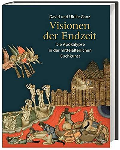 Visionen der Endzeit: Die Apokalypse in der mittelalterlichen Buchkunst: David Ganz, Ulrike Ganz
