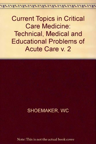 Technical, Medical and Educational Problems of Acute Care (Current topics in critical care medicine...
