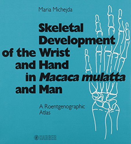 9783805539579: Skeletal Development of the Wrist and Hand in Macaca mulatta and Man: A Roentgenographic Atlas