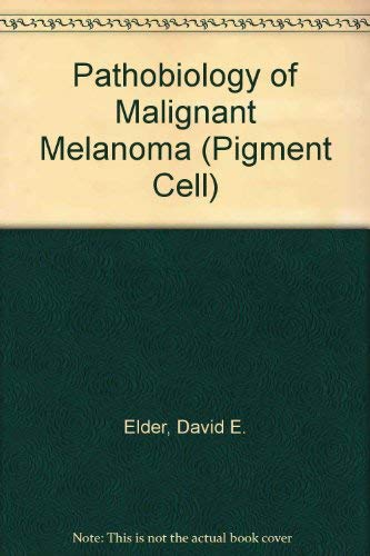 Pigment Cell / Pathobiology of Malignant Melanoma: Elder David E,