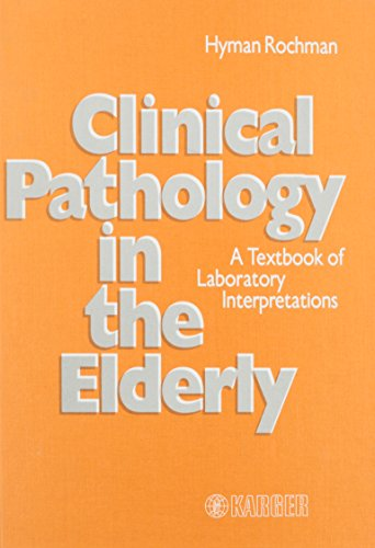 Clinical Pathology in the Elderly: A Textbook of Laboratory Interpretations: Rochman, Hyman