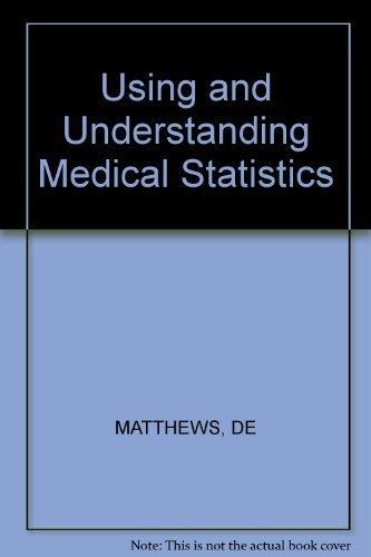 Using and Understanding Medical Statistics: Matthews, D. E.; Farewell, Vernon T.