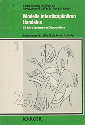 Modelle Interdisziplinaren Handelns: 25 Jahre Departement Chirurgie Basel: Laffer, U.;De Roche, R.