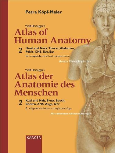Wolf-Heidegger's Atlas of Human Anatomy / Wolf-Heideggers Atlas Der Anatomie Des Menschen: Head and Neck, Thorax, Abdomen, Pelvis, CNS, Eye, Ear, Vol. 2 (3805576633) by Petra Kopf-Maier
