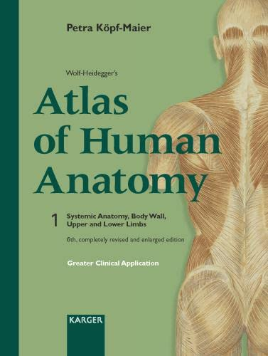Wolf-Heidegger's Atlas Of Human Anatomy: Systemic Anatomy, Body Wall, Upper and Lower Limbs (3805576676) by Kopf-Maier, Petra