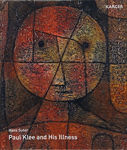 9783805593816: Paul Klee and His Illness: Bowed but Not Broken by Suffering and Adversity Translated from the German by G. McKay; N. McKay